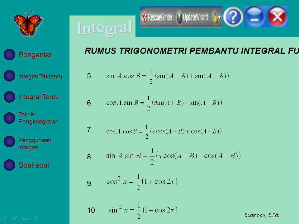 RUMUS TRIGONOMETRI PEMBANTU INTEGRAL FUNGSI TRIGONOMETRI 5 6. 7. 8. 9. 10. Integral Taktentu Integral Tentu Teknik Pengintegralan Penggunaan Integral