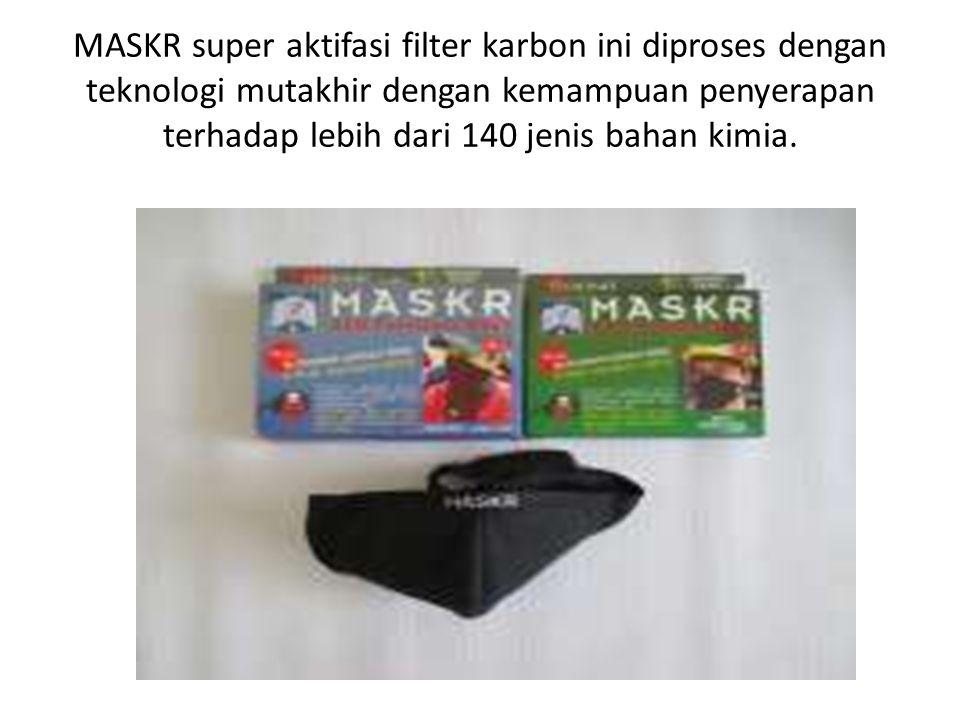 MASKR super aktifasi filter karbon ini diproses dengan teknologi mutakhir dengan kemampuan penyerapan terhadap lebih dari 140 jenis bahan kimia.