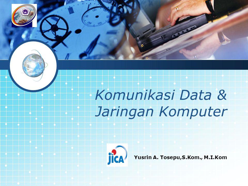 LOGO Komunikasi Data & Jaringan Komputer Yusrin A. Tosepu,S.Kom., M.I.Kom