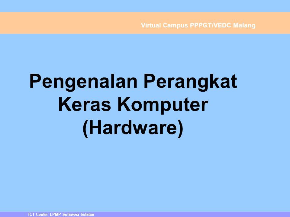 ICT Center LPMP Sulawesi Selatan Virtual Campus PPPGT/VEDC Malang Pengenalan Perangkat Keras Komputer (Hardware)