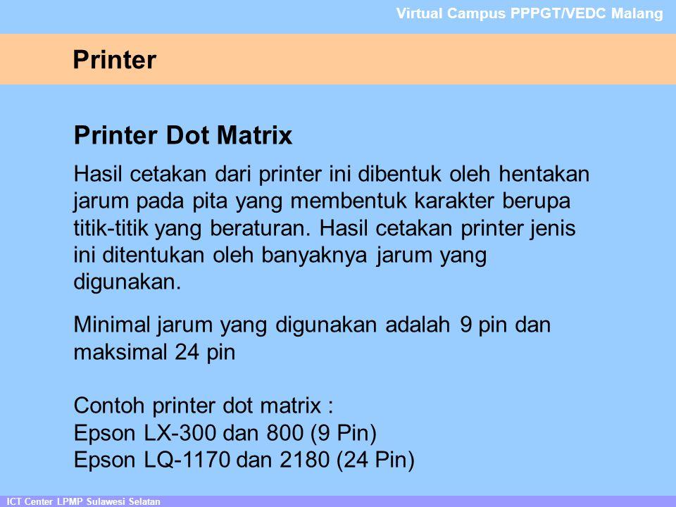 Printer ICT Center LPMP Sulawesi Selatan Virtual Campus PPPGT/VEDC Malang Printer Dot Matrix Hasil cetakan dari printer ini dibentuk oleh hentakan jarum pada pita yang membentuk karakter berupa titik-titik yang beraturan.