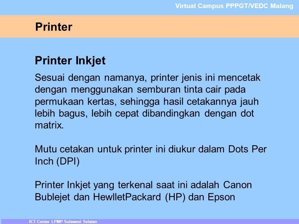Printer ICT Center LPMP Sulawesi Selatan Virtual Campus PPPGT/VEDC Malang Printer Inkjet Sesuai dengan namanya, printer jenis ini mencetak dengan menggunakan semburan tinta cair pada permukaan kertas, sehingga hasil cetakannya jauh lebih bagus, lebih cepat dibandingkan dengan dot matrix.