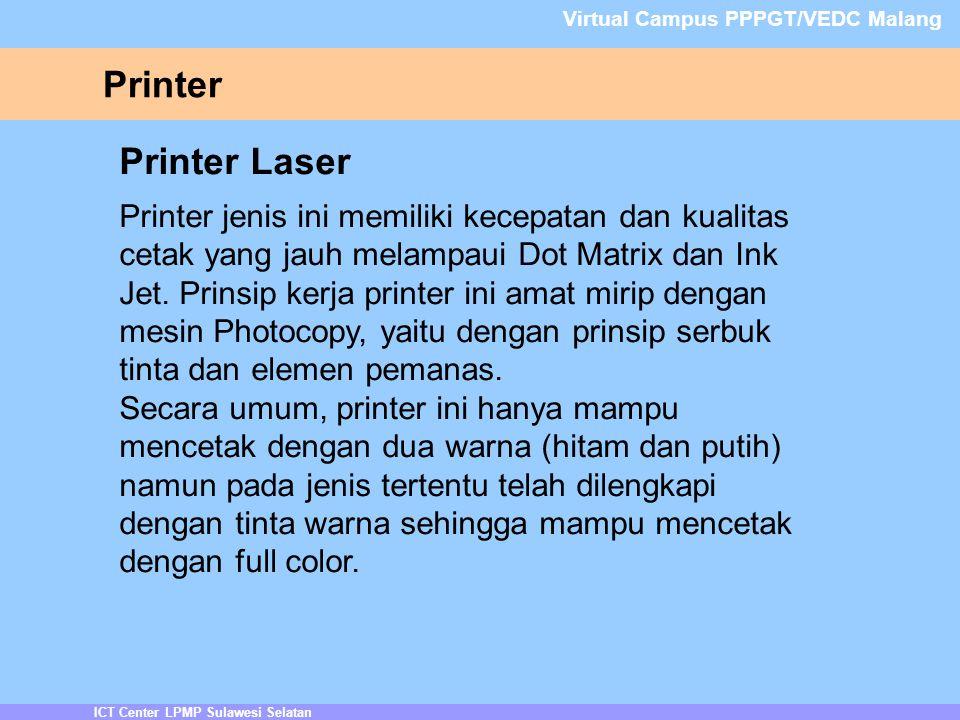 Printer ICT Center LPMP Sulawesi Selatan Virtual Campus PPPGT/VEDC Malang Printer Laser Printer jenis ini memiliki kecepatan dan kualitas cetak yang jauh melampaui Dot Matrix dan Ink Jet.
