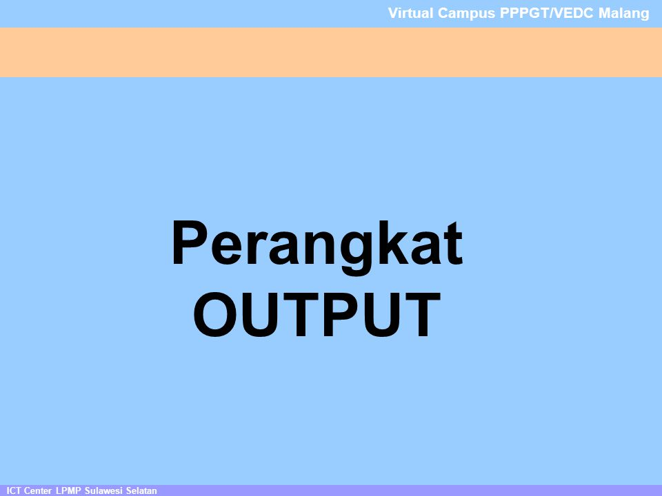 ICT Center LPMP Sulawesi Selatan Virtual Campus PPPGT/VEDC Malang Perangkat OUTPUT