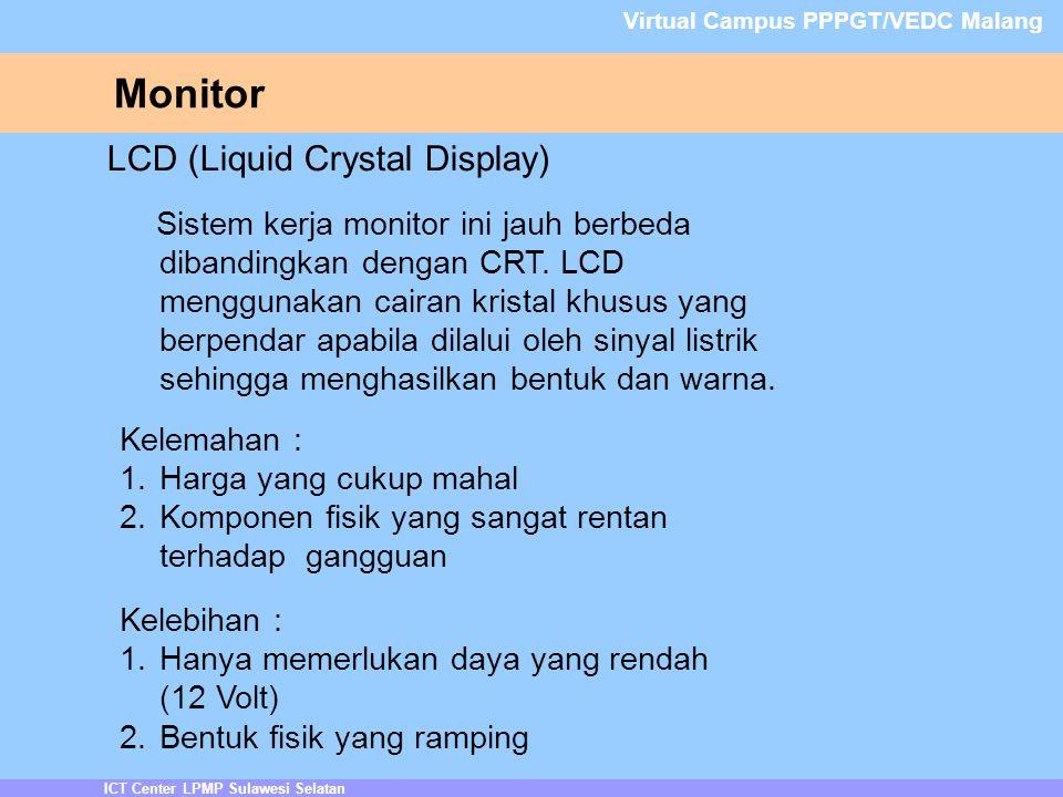 Monitor ICT Center LPMP Sulawesi Selatan Virtual Campus PPPGT/VEDC Malang LCD (Liquid Crystal Display) Sistem kerja monitor ini jauh berbeda dibandingkan dengan CRT.