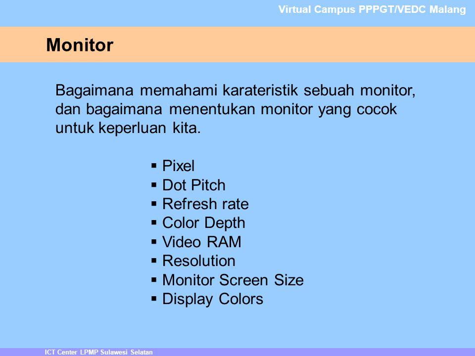 Monitor ICT Center LPMP Sulawesi Selatan Virtual Campus PPPGT/VEDC Malang Bagaimana memahami karateristik sebuah monitor, dan bagaimana menentukan monitor yang cocok untuk keperluan kita.
