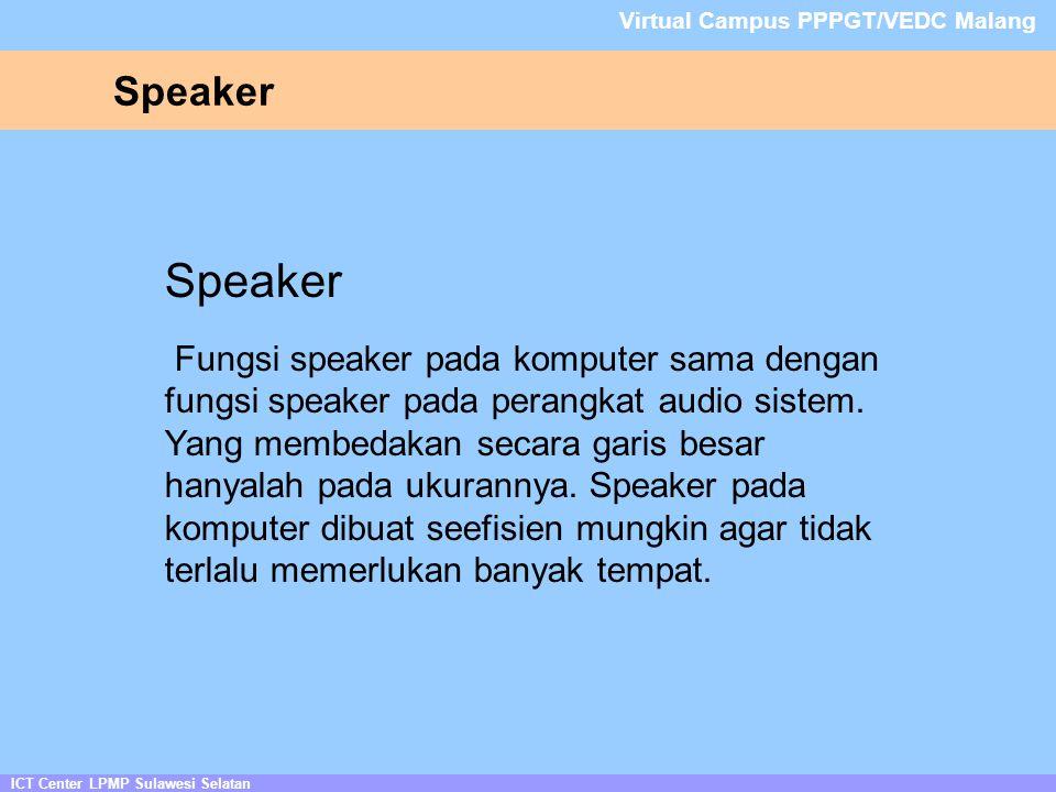 Speaker ICT Center LPMP Sulawesi Selatan Virtual Campus PPPGT/VEDC Malang Speaker Fungsi speaker pada komputer sama dengan fungsi speaker pada perangkat audio sistem.