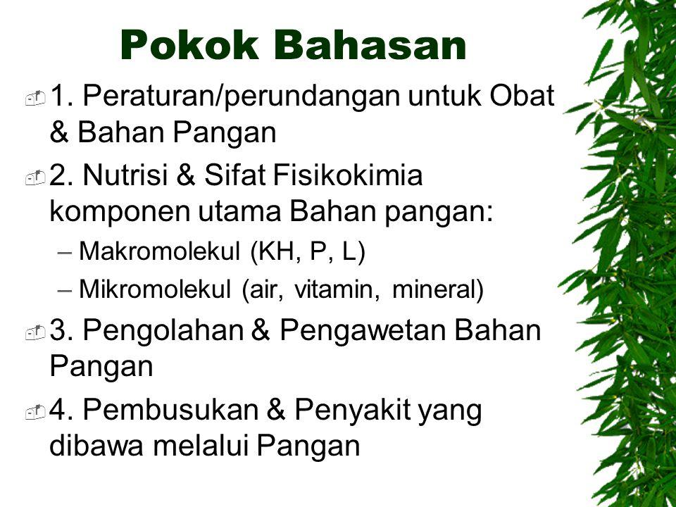 Pokok Bahasan  1. Peraturan/perundangan untuk Obat & Bahan Pangan  2. Nutrisi & Sifat Fisikokimia komponen utama Bahan pangan: –Makromolekul (KH, P,