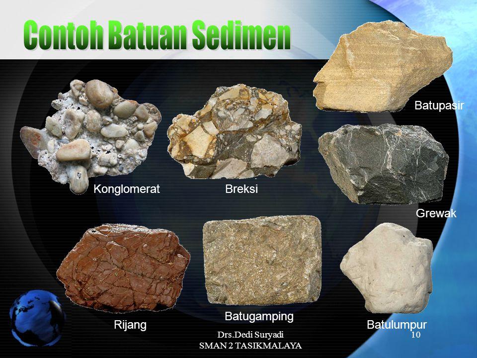 Drs.Dedi Suryadi SMAN 2 TASIKMALAYA 10 Breksi Batupasir Batugamping Konglomerat BatulumpurRijang Grewak