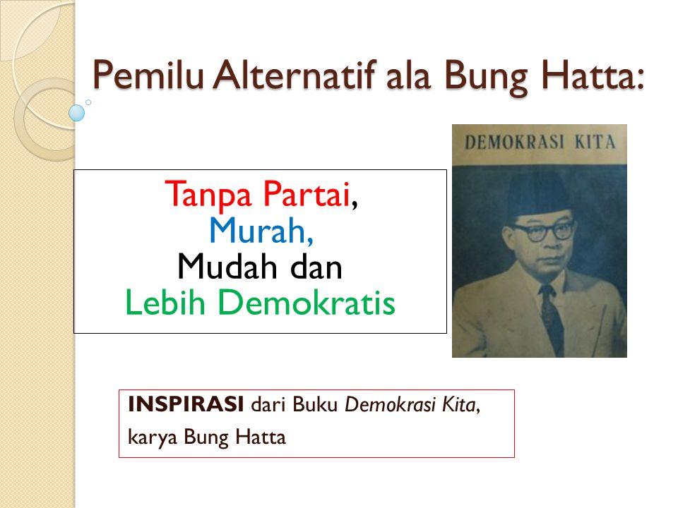 Pemilu Alternatif ala Bung Hatta: INSPIRASI dari Buku Demokrasi Kita, karya Bung Hatta Tanpa Partai, Murah, Mudah dan Lebih Demokratis
