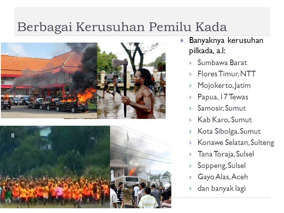 Berbagai Kerusuhan Pemilu Kada  Banyaknya kerusuhan pilkada, a.l:  Sumbawa Barat  Flores Timur, NTT  Mojokerto, Jatim  Papua, 17 Tewas  Samosir,