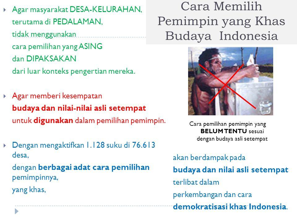 Cara Memilih Pemimpin yang Khas Budaya Indonesia  Agar masyarakat DESA-KELURAHAN, terutama di PEDALAMAN, tidak menggunakan cara pemilihan yang ASING