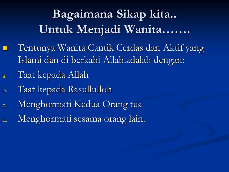 Bagaimana Sikap kita.. Untuk Menjadi Wanita……. Tentunya Wanita Cantik Cerdas dan Aktif yang Islami dan di berkahi Allah.adalah dengan: Tentunya Wanita