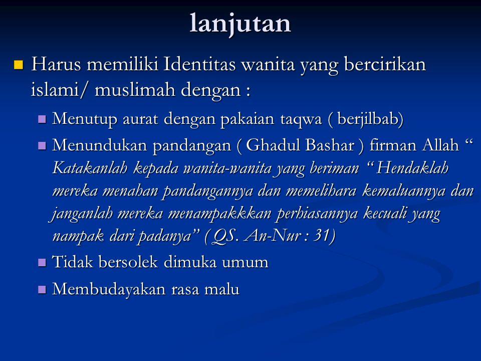 lanjutan Harus memiliki Identitas wanita yang bercirikan islami/ muslimah dengan : Harus memiliki Identitas wanita yang bercirikan islami/ muslimah de