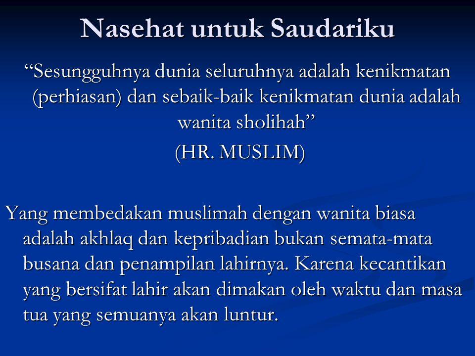 """Nasehat untuk Saudariku """"Sesungguhnya dunia seluruhnya adalah kenikmatan (perhiasan) dan sebaik-baik kenikmatan dunia adalah wanita sholihah"""" (HR. MUS"""