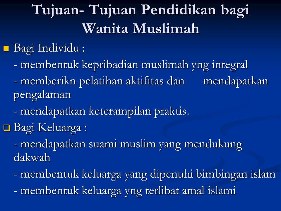 Tujuan- Tujuan Pendidikan bagi Wanita Muslimah Bagi Individu : Bagi Individu : - membentuk kepribadian muslimah yng integral - memberikn pelatihan akt