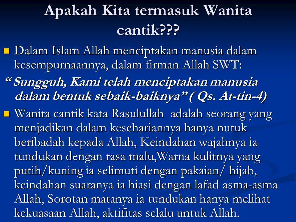 Apakah Kita termasuk Wanita cantik??? Dalam Islam Allah menciptakan manusia dalam kesempurnaannya, dalam firman Allah SWT: Dalam Islam Allah menciptak
