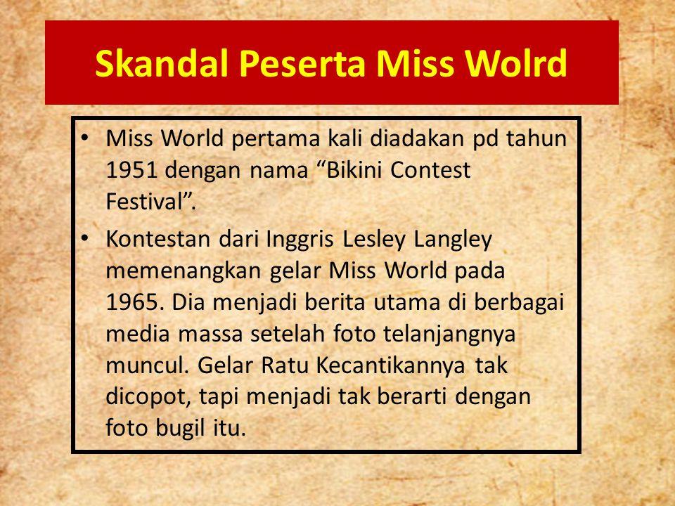 "Skandal Peserta Miss Wolrd Miss World pertama kali diadakan pd tahun 1951 dengan nama ""Bikini Contest Festival"". Kontestan dari Inggris Lesley Langley"