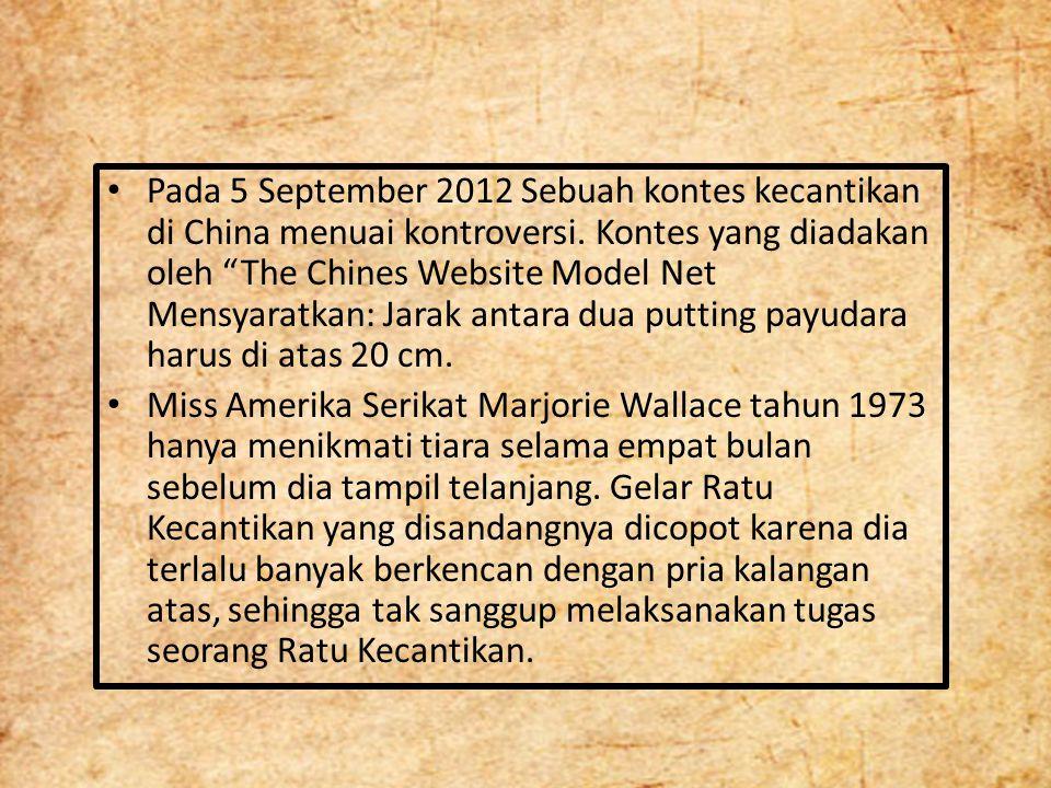 "Pada 5 September 2012 Sebuah kontes kecantikan di China menuai kontroversi. Kontes yang diadakan oleh ""The Chines Website Model Net Mensyaratkan: Jara"