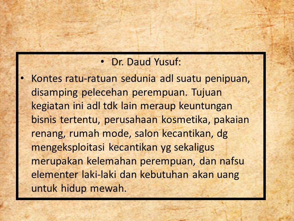 Dr. Daud Yusuf: Kontes ratu-ratuan sedunia adl suatu penipuan, disamping pelecehan perempuan. Tujuan kegiatan ini adl tdk lain meraup keuntungan bisni