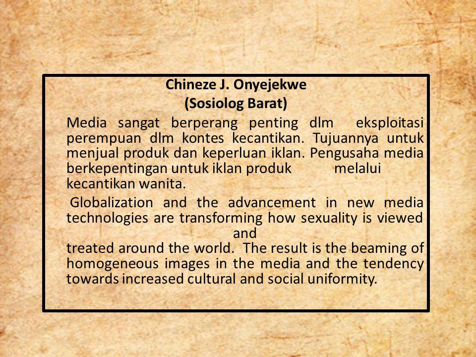 Chineze J. Onyejekwe (Sosiolog Barat) Media sangat berperang penting dlm eksploitasi perempuan dlm kontes kecantikan. Tujuannya untuk menjual produk d