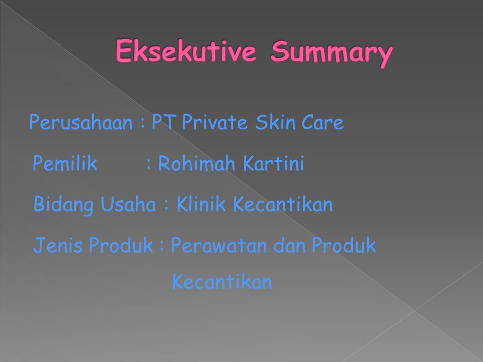 Perusahaan : PT Private Skin Care Pemilik : Rohimah Kartini Bidang Usaha : Klinik Kecantikan Jenis Produk : Perawatan dan Produk Kecantikan