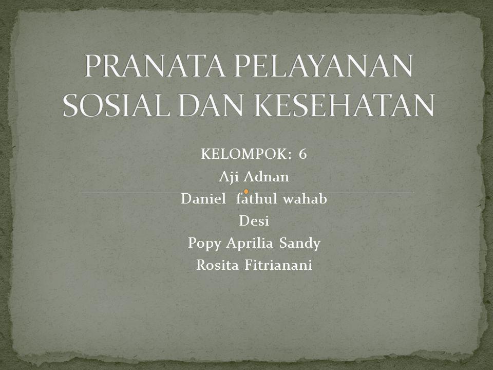 KELOMPOK: 6 Aji Adnan Daniel fathul wahab Desi Popy Aprilia Sandy Rosita Fitrianani