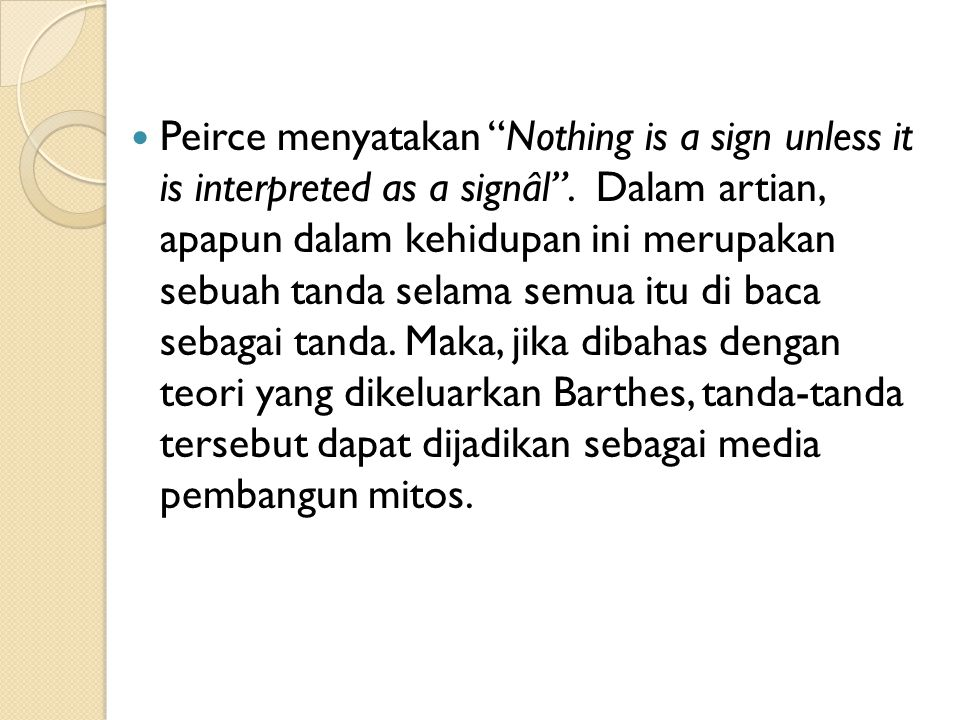 Peirce menyatakan Nothing is a sign unless it is interpreted as a signâl .