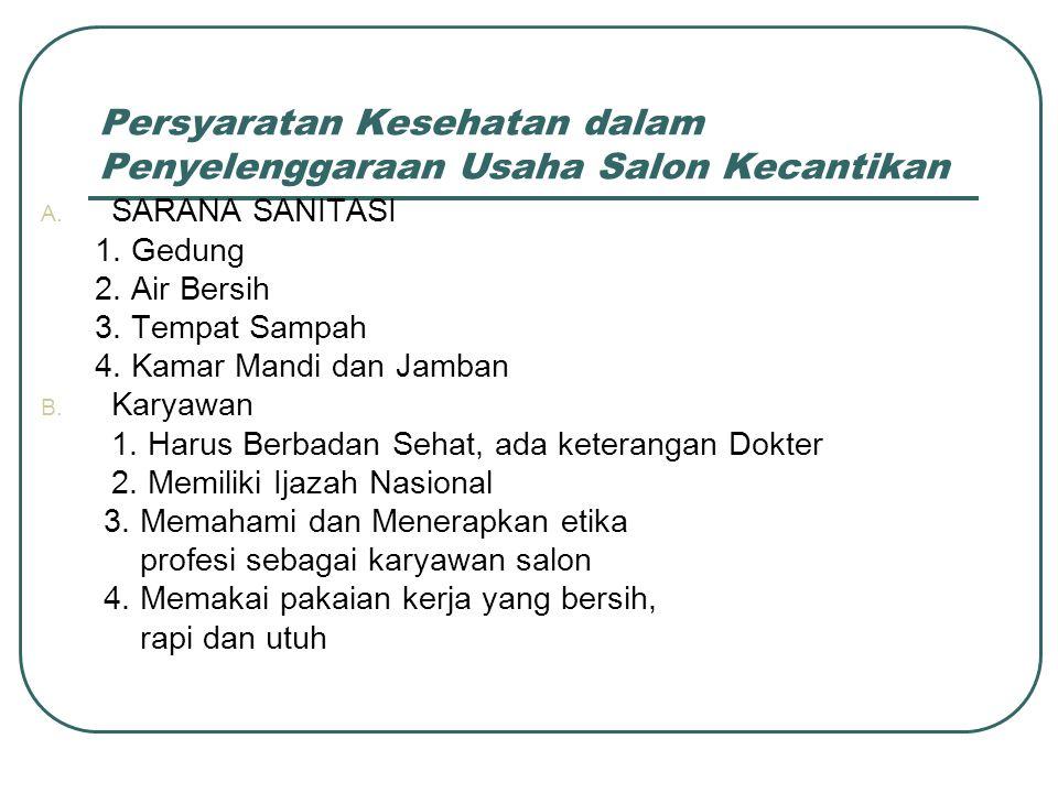 Persyaratan Kesehatan dalam Penyelenggaraan Usaha Salon Kecantikan A. SARANA SANITASI 1. Gedung 2. Air Bersih 3. Tempat Sampah 4. Kamar Mandi dan Jamb