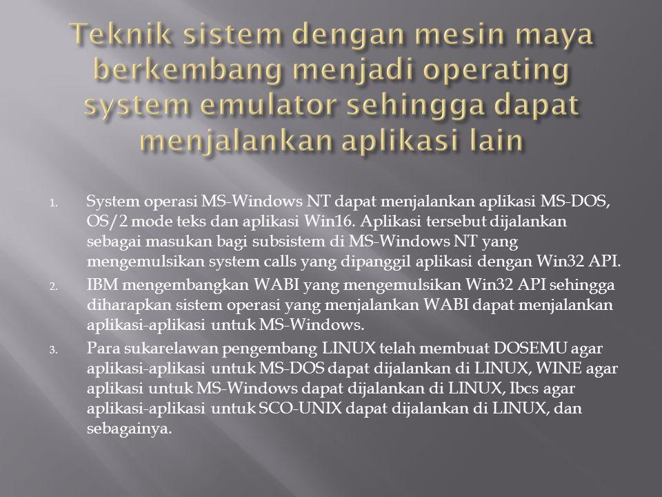 1. System operasi MS-Windows NT dapat menjalankan aplikasi MS-DOS, OS/2 mode teks dan aplikasi Win16. Aplikasi tersebut dijalankan sebagai masukan bag