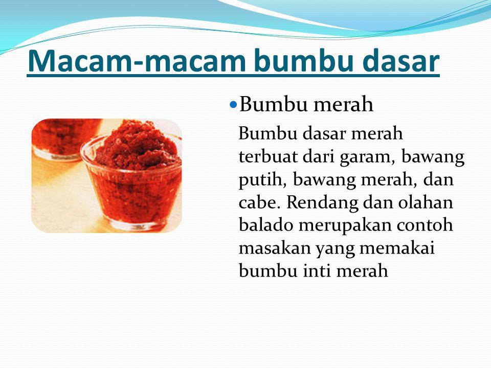 Macam-macam bumbu dasar Bumbu merah Bumbu dasar merah terbuat dari garam, bawang putih, bawang merah, dan cabe. Rendang dan olahan balado merupakan co