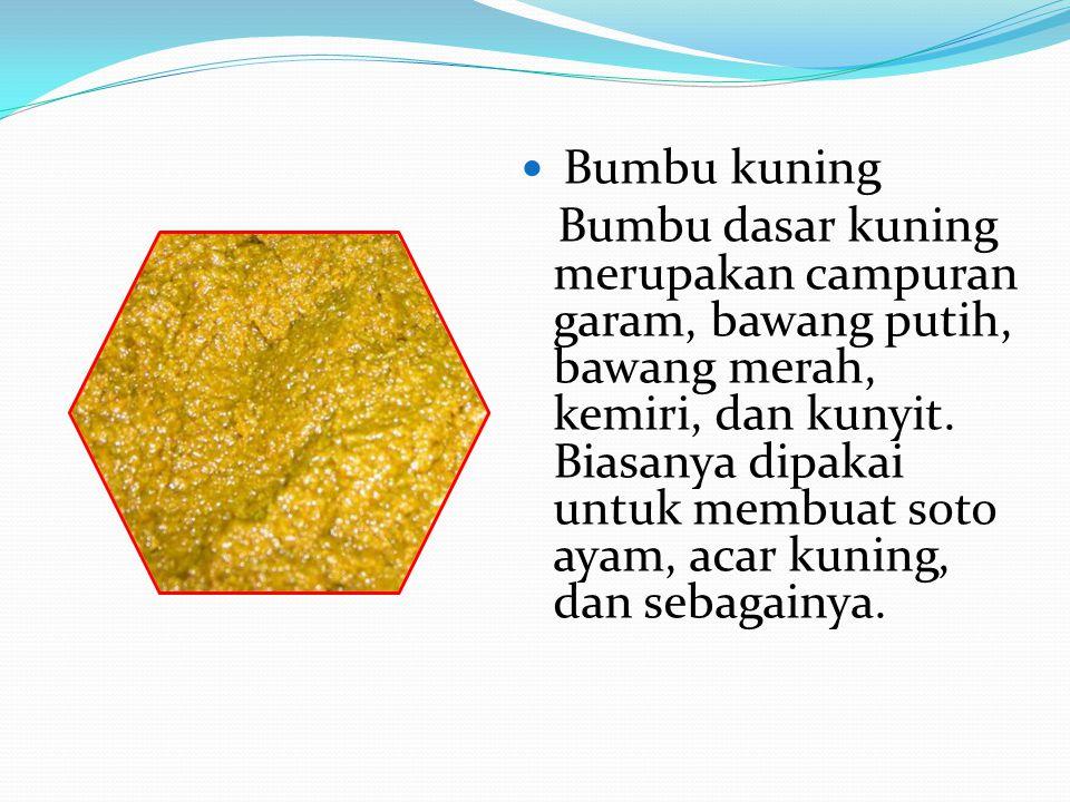 Bumbu kuning Bumbu dasar kuning merupakan campuran garam, bawang putih, bawang merah, kemiri, dan kunyit. Biasanya dipakai untuk membuat soto ayam, ac