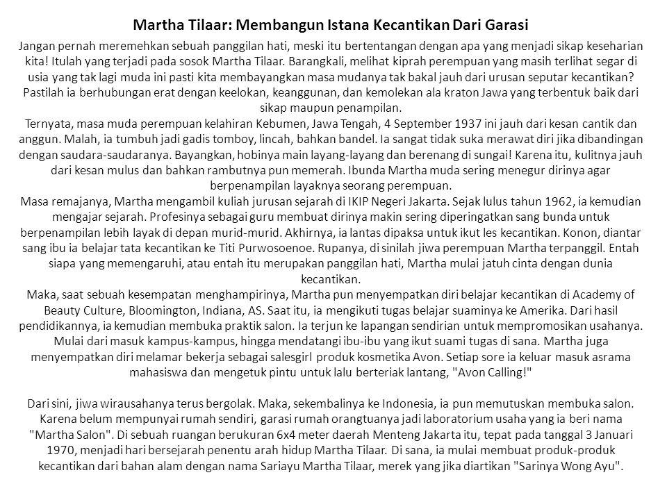 Martha Tilaar: Membangun Istana Kecantikan Dari Garasi Jangan pernah meremehkan sebuah panggilan hati, meski itu bertentangan dengan apa yang menjadi