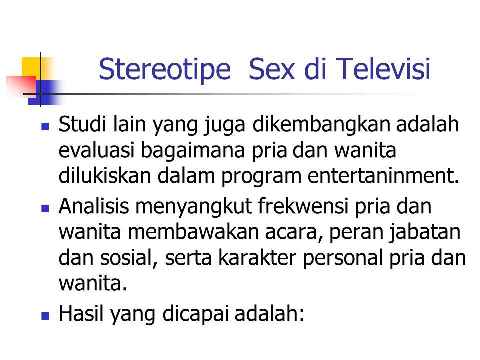 Stereotipe Sex di Televisi Studi lain yang juga dikembangkan adalah evaluasi bagaimana pria dan wanita dilukiskan dalam program entertaninment.