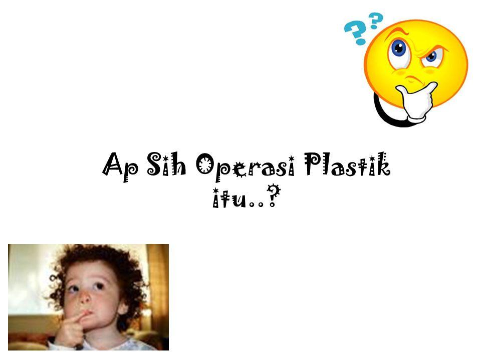 Ap Sih Operasi Plastik itu..?
