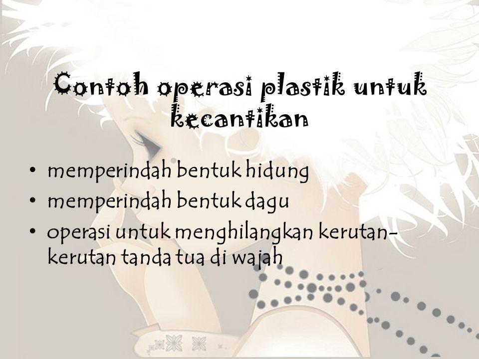 Contoh operasi plastik untuk kecantikan memperindah bentuk hidung memperindah bentuk dagu operasi untuk menghilangkan kerutan- kerutan tanda tua di wa