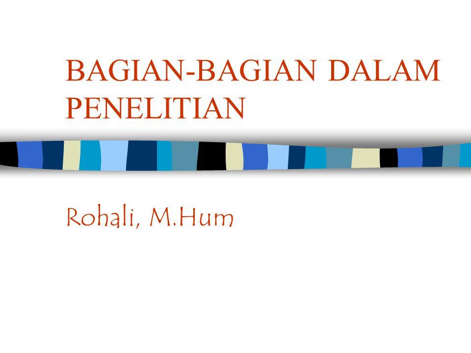 BAGIAN-BAGIAN DALAM PENELITIAN Rohali, M.Hum