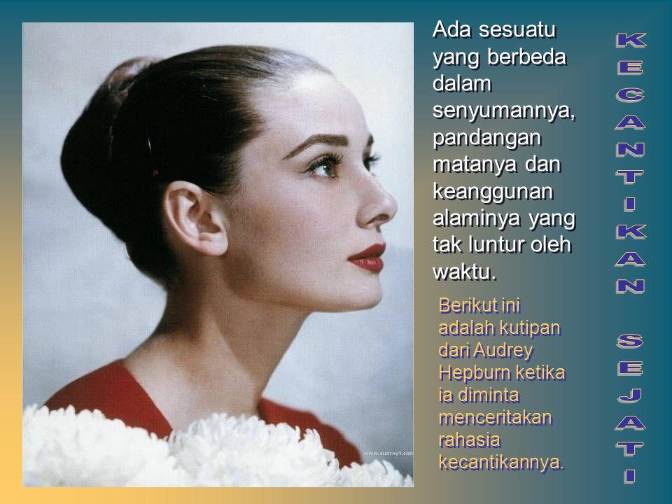Berikut ini adalah kutipan dari Audrey Hepburn ketika ia diminta menceritakan rahasia kecantikannya. Ada sesuatu yang berbeda dalam senyumannya, panda