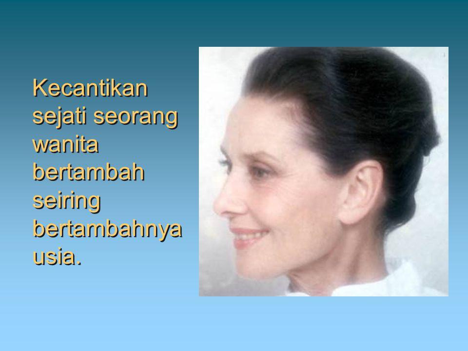 Kecantikan sejati seorang wanita bertambah seiring bertambahnya usia.