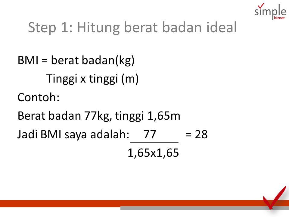 Step 1: Hitung berat badan ideal BMI = berat badan(kg) Tinggi x tinggi (m) Contoh: Berat badan 77kg, tinggi 1,65m Jadi BMI saya adalah: 77 = 28 1,65x1,65