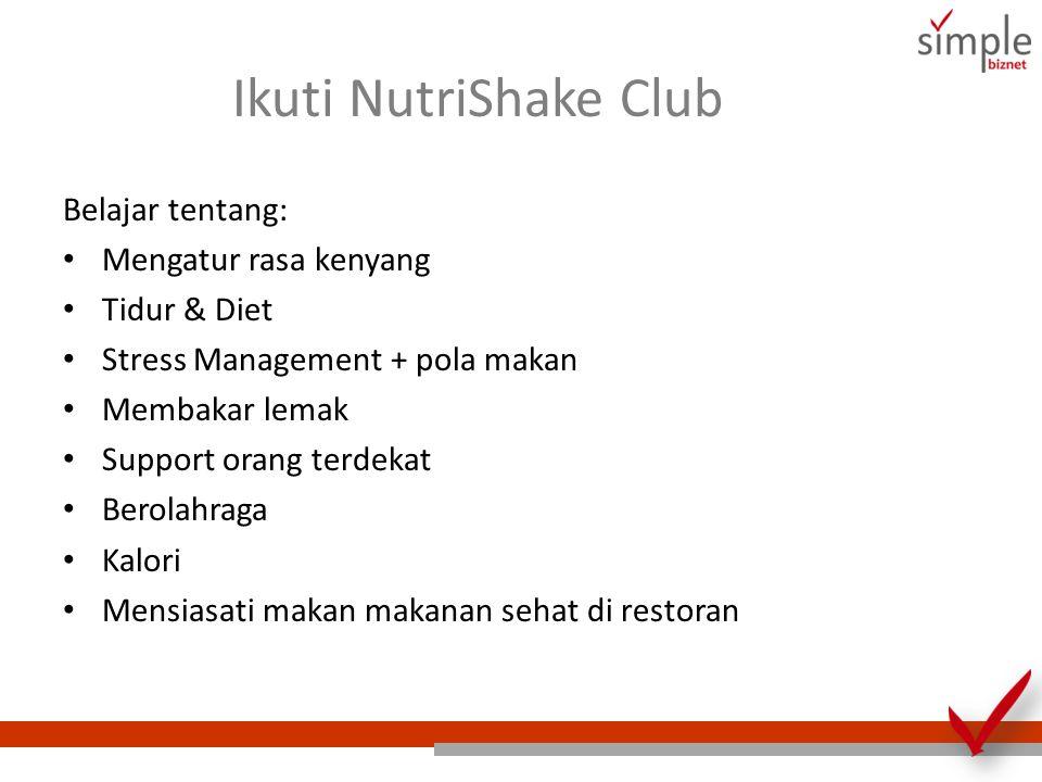 Ikuti NutriShake Club Belajar tentang: Mengatur rasa kenyang Tidur & Diet Stress Management + pola makan Membakar lemak Support orang terdekat Berolahraga Kalori Mensiasati makan makanan sehat di restoran