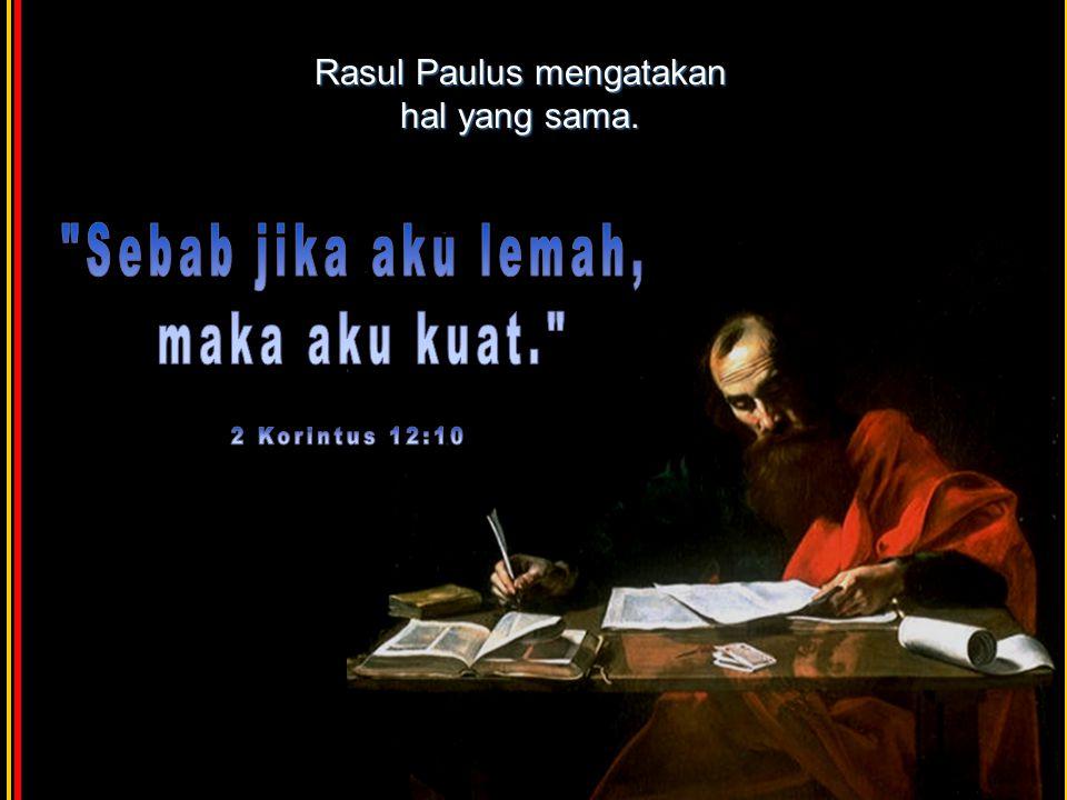 Rasul Paulus mengatakan hal yang sama.