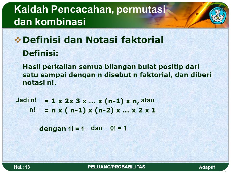 Adaptif Hal.: 12 PELUANG/PROBABILITAS FFrom the explanations we can conclude that : If there are 3 provided places with : n 1 = number of ways to fi