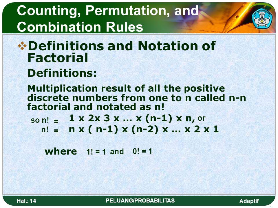Adaptif Hal.: 13 PELUANG/PROBABILITAS Kaidah Pencacahan, permutasi dan kombinasi DDefinisi dan Notasi faktorial Definisi: Hasil perkalian semua bila