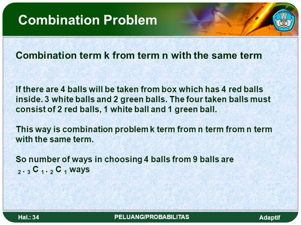 Adaptif Hal.: 33 PELUANG/PROBABILITAS Masalah Kombinasi Kombinasi k Unsur dari n Unsur dengan beberapa unsur sama Misal 4 bola akan yang diambil dari