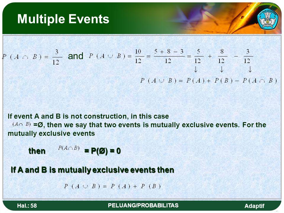Adaptif Hal.: 57 PELUANG/PROBABILITAS Kejadian Majemuk dan Jika suatu kejadian A dan B tidak bersekutu, dalam hal ini =Ø, maka kita katakan dua kejadi