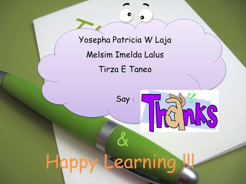 Yosepha Patricia W Laja Melsim Imelda Lalus Tirza E Taneo Say : Yosepha Patricia W Laja Melsim Imelda Lalus Tirza E Taneo Say : & Happy Learning !!!