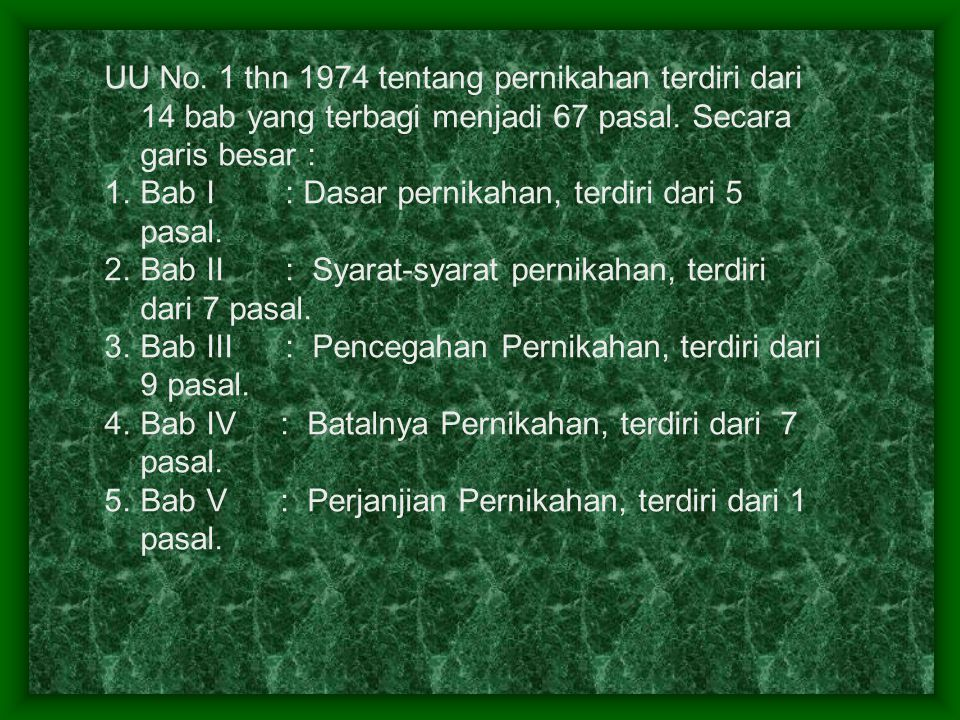 UU No. 1 thn 1974 tentang pernikahan terdiri dari 14 bab yang terbagi menjadi 67 pasal. Secara garis besar : 1.Bab I : Dasar pernikahan, terdiri dari