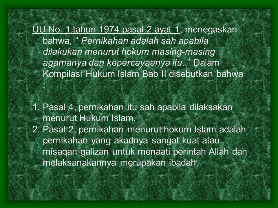 """UU No. 1 tahun 1974 pasal 2 ayat 1, menegaskan bahwa, """" Pernikahan adalah sah apabila dilakukan menurut hokum masing-masing agamanya dan kepercayaanya"""
