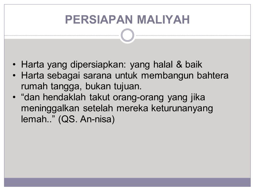 """PERSIAPAN MALIYAH Harta yang dipersiapkan: yang halal & baik Harta sebagai sarana untuk membangun bahtera rumah tangga, bukan tujuan. """"dan hendaklah t"""